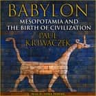 Babylon - Mesopotamia and the Birth of Civilization audiobook by Paul Kriwaczek