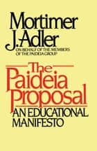 Paideia Proposal ebook by Mortimer J. Adler