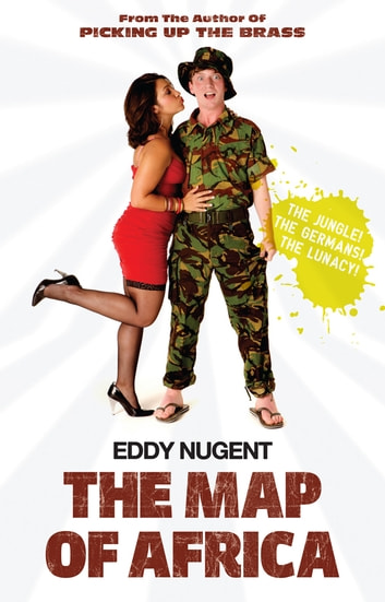 Eddy Nugent and the Map of Africa - The Jungle! The Germans! The Lunacy! ebook by Eddy Nugent