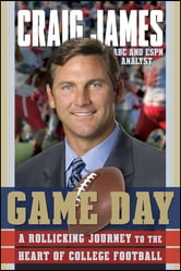 Game Day - A Rollicking Journey to the Heart of College Football ebook by Craig James