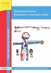 Managing Extreme Behaviours in the Early Years ebook by Angela Glenn,Alicia Helps,Jacquie Cousins