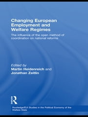 Changing European Employment and Welfare Regimes - The Influence of the Open Method of Coordination on National Reforms ebook by Martin Heidenreich,Jonathan Zeitlin