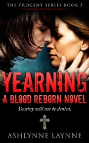 Yearning: A Blood Reborn Novel - The Progeny Series, #5 ebook by Ashlynne Laynne