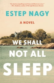 We Shall Not All Sleep - A Novel ebook by Estep Nagy