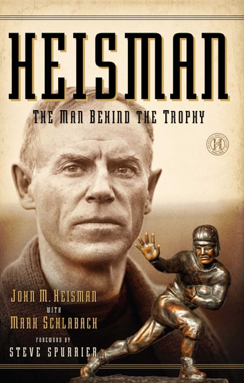 Heisman - The Man Behind the Trophy ebook by John M Heisman,Mark Schlabach
