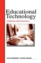 Educational Technology - A Definition with Commentary eBook by Al Januszewski, Michael Molenda