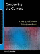 Conquering the Content - A Step-by-Step Guide to Online Course Design ebook by Robin M. Smith