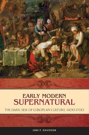 Early Modern Supernatural: The Dark Side of European Culture, 1400–1700 ebook by Jane P. Davidson