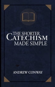 The Shorter Catechism Made Simple ebook by Andrew Conway
