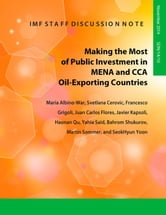 Making the Most of Public Investment in MENA and CCA Oil-Exporting Countries ebook by Maria Ms. Albino-War,Svetlana Ms. Cerovic,Francesco Grigoli,Juan Mr. Flores,Javier Mr. Kapsoli,Haonan Mr. Qu,Yahia Mr. Said,Bahrom Mr. Shukurov,Martin Sommer,SeokHyun Mr. Yoon