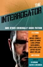 The Interrogator and Other Criminally Good Fiction ebook by Ed Gorman, Martin H. Greenberg