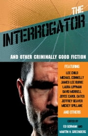 The Interrogator and Other Criminally Good Fiction ebook by Ed Gorman,Martin H. Greenberg