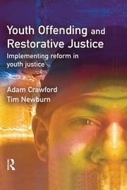 Youth Offending and Restorative Justice ebook by Adam Crawford,Tim Newburn