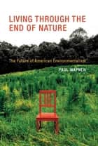 Living Through the End of Nature eBook por Paul Wapner