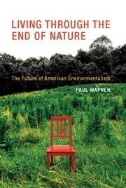 Living Through the End of Nature - The Future of American Environmentalism ebook by Paul Wapner