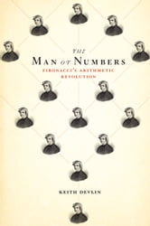 The Man of Numbers - Fibonacci's Arithmetic Revolution ebook by Keith Devlin