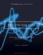 Production Sound Mixing - The Art and Craft of Sound Recording for the Moving Image ebook by Mr. John J. Murphy
