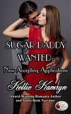 Sugar Daddy Wanted: Now Accepting Applications ebook by Kellie Kamryn