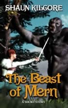 The Beast Of Mern ebook by Shaun Kilgore