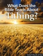 What Does the Bible Teach About Tithing? ebook by United Church of God