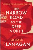 The Narrow Road to the Deep North ebook by Richard Flanagan