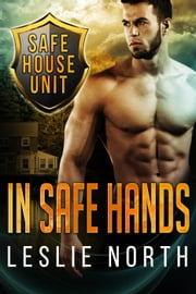 In Safe Hands - The Safe House Series, #1 ebook by Leslie North