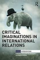 Critical Imaginations in International Relations ebook by Aoileann Ní Mhurchú,Reiko Shindo