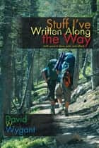 Stuff I'Ve Written Along the Way - (With Space to Draw, Write, and Reflect) ebook by David W. Wygant