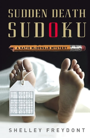 Sudden Death Sudoku - A Katie McDonald Mystery ebook by Shelley Freydont