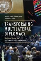 Transforming Multilateral Diplomacy - The Inside Story of the Sustainable Development Goals ebook by Macharia Kamau, Pamela Chasek, David O'Connor