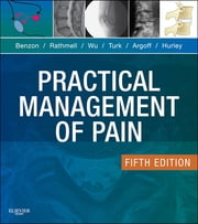Practical Management of Pain ebook by Honorio Benzon,James P. Rathmell,Christopher L. Wu,Dennis C. Turk,Charles E. Argoff,Robert W Hurley