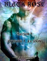 Black Rose, saison 1 - Épisode 1 : Le Don ebook by Kobo.Web.Store.Products.Fields.ContributorFieldViewModel