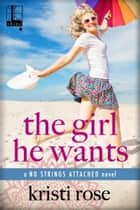 The Girl He Wants ebook by Kristi Rose