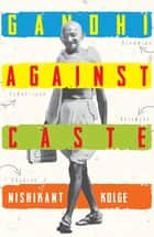 Gandhi against Caste ebook by Nishikant Kolge