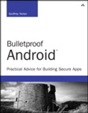 Bulletproof Android - Practical Advice for Building Secure Apps ebook by Godfrey Nolan