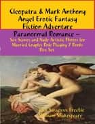 Cleopatra & Mark Anthony Angel Erotic Fantasy Fiction Adventure Paranormal Romance – Sex Scenes Married Couples Role Playing 7 Books Box Set ebook by Dick Sussexxx Freebie,William Shakespeare