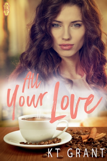 All Your Love ebook by KT Grant