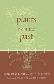 Plants from the Past - Works Of Leonard W. Blake & Hugh C. Cutler ebook by Leonard Blake,Hugh Carson Cutler,Gayle J. Fritz,Patty Jo Watson