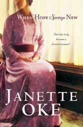 When Hope Springs New (Canadian West Book #4) ebook by Janette Oke