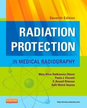 Radiation Protection in Medical Radiography ebook by Mary Alice Statkiewicz Sherer,Paula J. Visconti,E. Russell Ritenour,Kelli Haynes