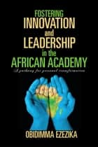 Fostering Innovation and Leadership in the African Academy ebook by Obidimma Ezezika