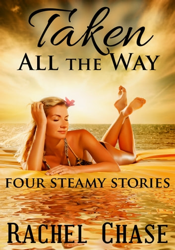 Taken All the Way - Four Steamy Stories ebook by Rachel Chase