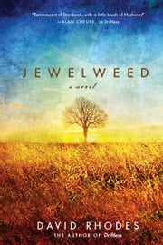 Jewelweed - A Novel ebook by David Rhodes