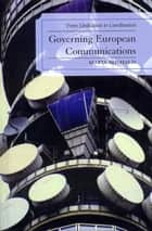 Governing European Communications ebook by Maria Michalis