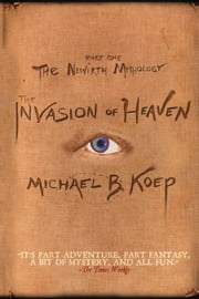 The Invasion of Heaven - Part One of the Newirth Mythology ebook by Michael B. Koep,Marlene Adelstein,Allison McCready