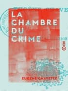 La Chambre du crime ebook by Eugène Chavette