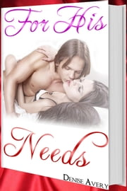 For His Needs (Love And Submission Series #1) ebook by Denise Avery
