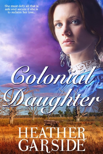 Colonial Daughter - The Kavanaghs, #1 ebook by Heather Garside