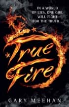 True Fire ebook by Gary Meehan