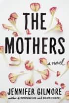 The Mothers ebook by Jennifer Gilmore